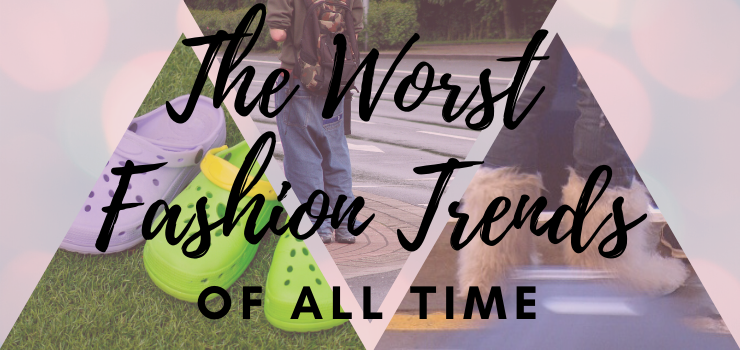 The worst fashion trends of all time